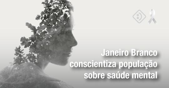 Janeiro Branco conscientiza população sobre saúde mental