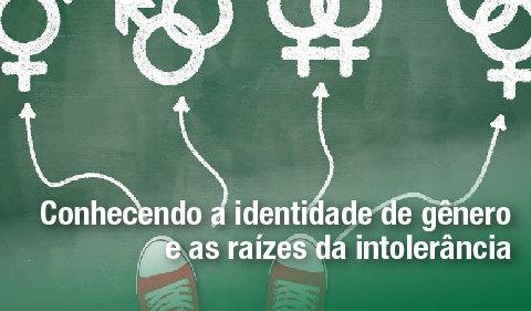 Conhecendo a identidade de gênero e as raízes da intolerância