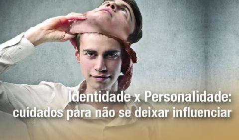 Identidade x personalidade: cuidados para não se deixar influenciar