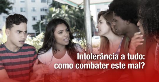 Intolerância a tudo: como combater este mal?