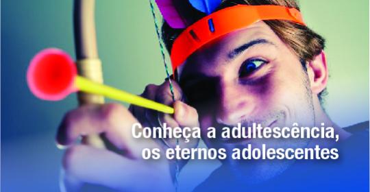 Conheça aadultescência, os eternos adolescentes